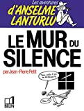 Les Aventures d'Anselme Lanturlu Tome 8 - Le Mur du silence