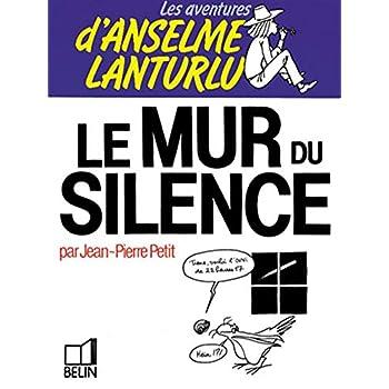 Les Aventures d'Anselme Lanturlu Tome 8 : Le Mur du silence