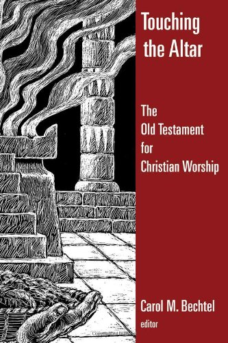 Touching the Altar of God: The Old Testament for Christian Worship: The Old Testament and Christian Worship (Calvin Institute of Christian Worship Liturgical Studies)