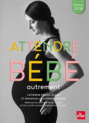 Attendre bébé autrement Edition 2018 par Catherine Piraud-rouet, Emmanuelle Sampers-gendre