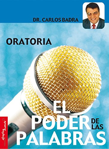 Oratoria, El Poder De Las Palabras por Dr. Carlos Badra
