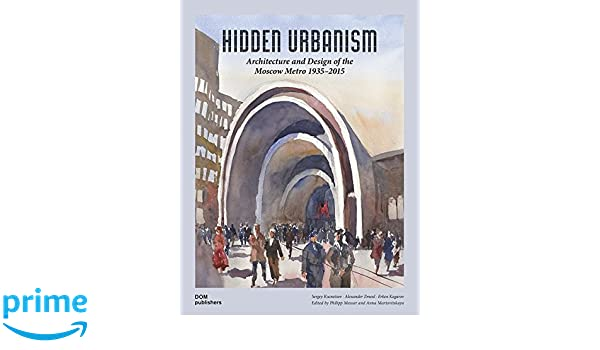 Hidden urbanism architecture and design of the moscow metro