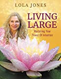 Living Large: Mastering Your Power of Intention (English Edition)