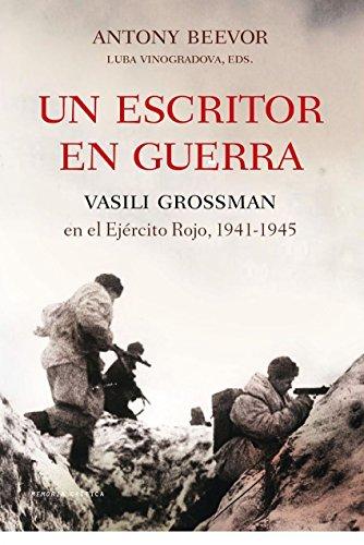Un escritor en guerra: Vassili Grossman en el Ejército Rojo, 1941-1945 (Memoria Crítica) por Antony Beevor