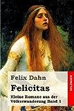 Felicitas: Kleine Romane aus der Völkerwanderung Band 1 - Felix Dahn