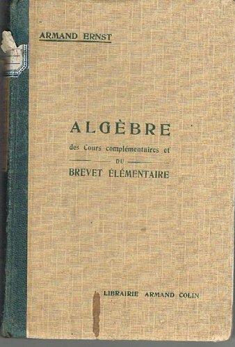 Algebre, cours complementaires et praparation au brevet elementaire par ERNST ARMAND