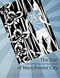 The Zen of Manchester City: A stress-relieving adult colouring book: Volume 6 (The Zen of Football)