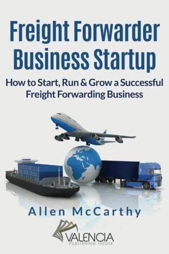 freight-forwarder-business-startup-how-to-start-run-grow-a-successful-freight-forwarding-business