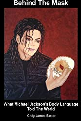 Behind The Mask: What Michael Jackson's Body Language Told The World by Craig James Baxter (2012-11-10)