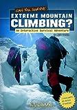 Image de Can You Survive Extreme Mountain Climbing?: An Interactive Survival Adventure