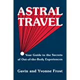 Astral Travel: Your Guide to the Secrets of Out-Of-The-Body Experiences