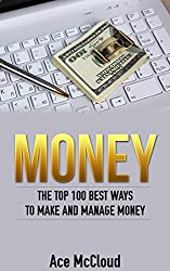 Money: The Top 100 Best Ways To Make And Manage Money (Money Making Ideas Secrets & Strategies for Personal Finance Wealth Building) (English Edition)