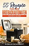 Brot backen: 55 Rezepte für den Brotbackautomaten
