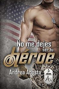 No me dejes ser tu héroe par Andrea Acosta