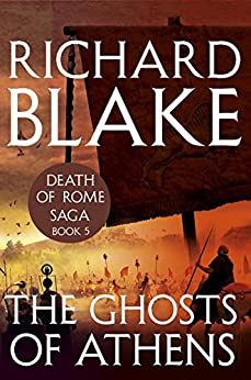 The Ghosts of Athens (Death of Rome Saga Book Five) by [Blake, Richard]