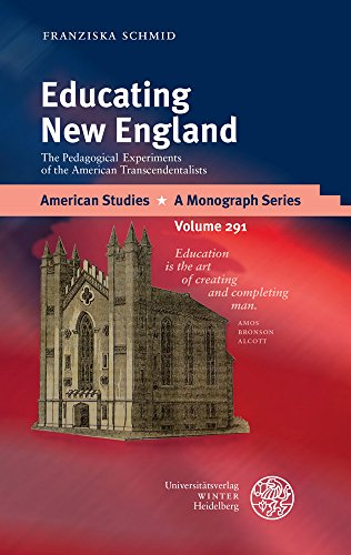 Educating New England: The Pedagogical Experiments of the American Transcendentalists (American Studies / A Monograph Series, Band 291)