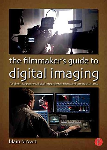 [(The Filmmaker's Guide to Digital Imaging : for Cinematographers, Digital Imaging Technicians, and Camera Assistants)] [By (author) Blain Brown] published on (October, 2014)