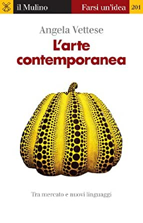 L'arte Contemporanea (Farsi Un'idea) EBook: Angela Vettese: Amazon ...