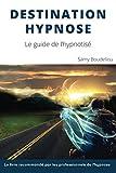 Telecharger Livres Destination Hypnose Le guide de l Hypnotise (PDF,EPUB,MOBI) gratuits en Francaise