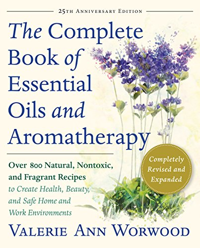 The Complete Book of Essential Oils and Aromatherapy, Revised and Expanded: Over 800 Natural, Nontoxic, and Fragrant Recipes to Create Health, Beauty, ... Home and Work Environments (English Edition)