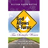 God Allows U-Turns: True Stories for Women: The Choices We Make Change The Story of Our Life (English Edition)