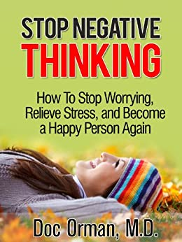 Stop Negative Thinking: How To Stop Worrying, Relieve Stress, and Become a Happy Person Again (Stress Relief Book 1) (English Edition) par [Orman MD, Doc]