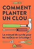 Comment Planter un Clou - Manuel de survie pour les nuls en bricolage !
