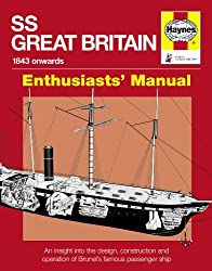SS Great Britain: An Insight into the Design, Construction and Operation of Brunel's Famous Passenger Ship (Owner's Workshop Manual) (Enthusiasts' Manual)