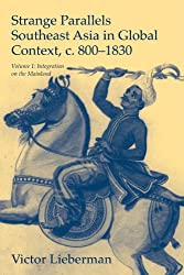 Strange Parallels: Southeast Asia in Global Context, c.800-1830: Integration on the Mainland v. 1 (Studies in Comparative World History)