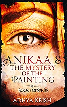 Anikaa & The Mystery of The Painting: BOOK-I OF SERIES by [KRISH, ADHYA]