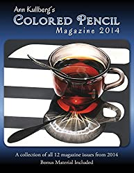 Ann Kullberg's Colored Pencil Magazine: 2014: A collection of all 12 magazine issues from 2014: Volume 1