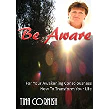 Be Aware: For Your Awakening Consciousness - How To Transform Your Life (English Edition)