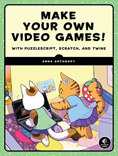 Make Your Own Video Games! With PuzzleScript, Scratch, and Twine