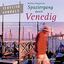 Spaziergang durch Venedig: Ein Hörvergnügen mit O-Tönen und Musik (Spaziergänge)