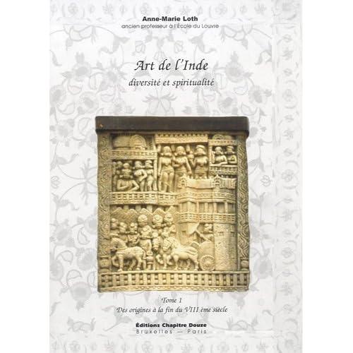 Art de l'Inde, diversité et spiritualité : Tome 1, Des origines à la fin du VIIIe siècle