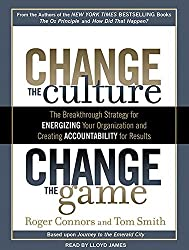 Change the Culture, Change the Game: The Breakthrough Strategy for Energizing Your Organization and Creating Accountability for Results by Roger Connors (2011-06-14)