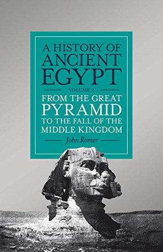 A History of Ancient Egypt, Volume 2: From the Great Pyramid to the Fall of the Middle Kingdom by John Romer (July 26,2016)