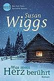 Was mein Herz berührt (New York Times Bestseller Autoren: Romance) - Susan Wiggs