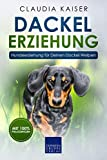 Dackel Erziehung: Hundeerziehung für Deinen Dackel Welpen (Teckel) (Dackel Band 1)