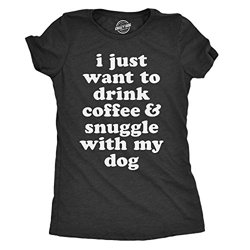 Crazy Dog Tshirts - Womens I Just Want to Drink Coffee and Snuggle with My Dog Tshirt Funny Pet Kitten Tee (Heather Black) - XL - Damen - XL -