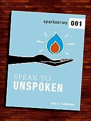 Spark Series 001: Speak to Unspoken (Go Booklets) (English Edition)