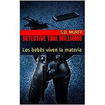 Detective Toni Williams:                Los bebés viven la materia