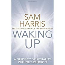 Waking Up: A Guide to Spirituality without Religion by Sam Harris (2015-01-29)