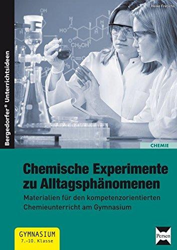 Chemische Experimente zu Alltagsphänomenen: Materialien für den kompetenzorientierten Chemie unterricht am Gymnasium (7. bis 10. Klasse) (Materialien Chemische)