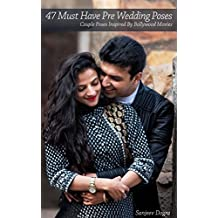 47 Must Have Pre Wedding Poses: Couple Poses Inspired By Bollywood Movies (English Edition)