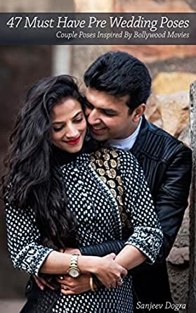 47 Must Have Pre Wedding Poses Couple Poses Inspired By Bollywood Movies Ebook Dogra Sanjeev Amazon In Kindle Store