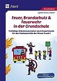 Feuer, Brandschutz & Feuerwehr in der Grundschule: Vielfältige Arbeitsmaterialien sowie Experimente für den Sachunterricht der Klasse 3 und 4