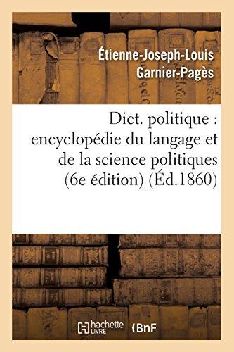 Dict. politique : encyclopédie du langage et de la science politiques (6e édition) (Éd.1860)