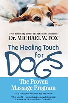 Healing Touch for Dogs: The Proven Massage Program de [Fox, Michael W.]