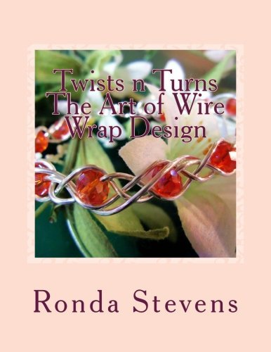 Twists n Turns The Art of Wire Wrap Design: Wire Wrap Jewelry Designs by Ronda S Stevens (2013-10-09)
